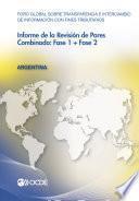 Foro Global sobre Transparencia e Intercambio de Información con Fines Tributarios. Informe de la Revisión de Pares: Argentina 2012 Combinado: Fase 1 + Fase 2 (Spanish version)