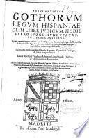 Forus antiquus gothorum regum Hispaniae, olim liber iudicum, hodie Fuero Juzgo ...