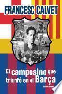 Francesc Calvet, el campesino que triunfó en el Barça