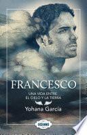 Francesco: Una vida entre el cielo y la tierra