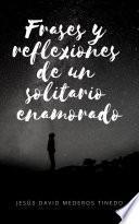 Frases y reflexiones un solitario enamorado