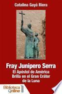 Fray Junípero Serra. El Apóstol de América