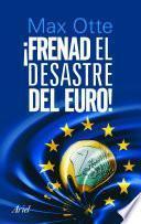 Frenad el desastre del euro