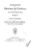 Fuentes para la historia de Castilla: Colección diplomática de San Salvador de El Moral, por Rvdo. P. don L. Serrano
