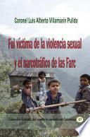 Fui víctima de la violencia sexual y el narcotráfico de las Farc