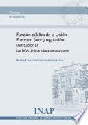 Función Pública de la Unión Europea: (auto) regulación institucional