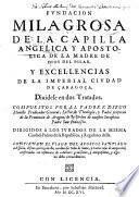 Fundacion milagrosa de la capilla angelica y apostolica de la madre de Dios del Pilar y excelencias de la ciudad de Caragoca