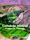 Gabriela Mistral, Fragancia Literaria