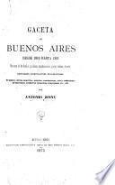 Gaceta de Buenos Aires desde 1810 hasta 1821: resúmen de los bandos, proclamas, manifestaciones, partes, órdenes, decretos ... etc., etc