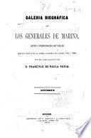Galeria biografica de los generales de marina, jefes y personajes notables que figuraron en la misma corporacion desde 1700 á 1868