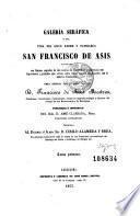 Galería seráfica, o sea, Vida del gran padre y patriarca San Francisco de Asis ...