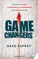 Game changers. Lo que hacen los líderes, los innovadores y los inconformistas para triunfar en la vida.