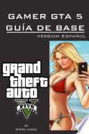 Gamer GTA 5 Guía de base Version Español