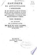 Gavinete [sic] de antigüedades y humanidades, en que imitando la idea de Macrobio en sus Convites saturnales, se tocan y explican varios puntos de antiguedad y humanidad, y se tratan otras especies divertidas y curiosas: (1802. XVI, 253, 130 p.)