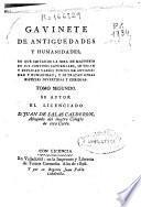 Gavinete [sic] de antigüedades y humanidades, en que imitando la idea de Macrobio en sus Convites saturnales, se tocan y explican varios puntos de antiguedad y humanidad, y se tratan otras especies divertidas y curiosas: (1806. 324, 104 p.)