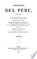 Geografía del Perú, obra póstuma del D.Mateo Paz Soldan, correg. y aument. por su hermano Mariano Felipe Paz Soldan, vocal de la Ilma. Corte ... Londres
