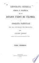 Geografía general física y política de los Estados Unidos de Colombia y geografá particular de la ciudad de Bogotá