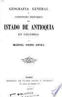 Geografía general y compendio histórico del estado de Antioquia en Colombia
