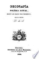 Geografía política actual, según los datos mas modernos, por el editor D. de A. [i.e. Domingo de Aristizábal.]