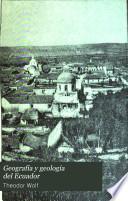 Geografía y geología del Ecuador; publicada por órden del supremo gobierno de la república por Teodoro Wolf