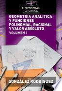 Geometría analítica y funciones polinomial, racional y valor absoluto. Volumen 1