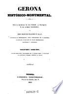 Gerona historico-monumental. Noticias historicas de esta ciudad, y descripcion de sus antiguos monumentos. 2. ed