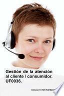 Gestión de la atención al cliente / consumidor. UF0036.