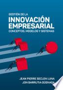 Gestión de la innovación empresarial: conceptos, modelos y sistemas