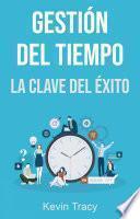 Gestión Del Tiempo: La Clave Del Éxito
