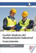 Gestión Moderna del Mantenimiento Industrial. Principios fundamentales
