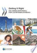 Getting It Right Una Agenda Estratégica para las Reformas en México