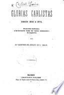 Glorias carlistas desde 1833 a 1873, por un voluntario del ejercito de d. Carlos