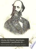 Glorias del ilustre Americano, rejenerador i pacificador de Venezuela, jeneral Guzman Blanco