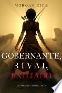 Gobernante, Rival, Exiliado (De Coronas Y Gloria—Libro 7)