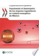 Gobernanza de reguladores Impulsando el desempeño de los órganos reguladores en materia energética de México