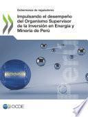 Gobernanza de reguladores Impulsando el desempeño del Organismo Supervisor de la Inversión en Energía y Minería de Perú