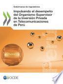 Gobernanza de reguladores Impulsando el desempeño del Organismo Supervisor de la Inversión Privada en Telecomunicaciones de Perú