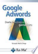 Google Adwords. Diseña tu estrategia ganadora