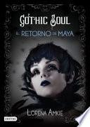 Gothic Soul. El retorno de Maya