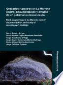 Grabados rupestres en La Mancha centro: documentación y estudio de un patrimonio desconocido