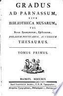 Gradus ad Parnassum, sive Bibliotheca musarum, vel Novus synonymorum, epithetorum, phrasium poeticarum ac versuum thesaurus, 1