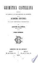 Gramática castellana escrita con arreglo á las prescripciones más recientes de la Academia española y álos métodos modernos