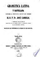 Gramática latina y castellana conforme al texto de la que en 1817 escribió el R. P. Fr. José Carrillo y arreglada para el estudio simultáneo de los idiomas latino y castellano a tenor de los programas vigentes