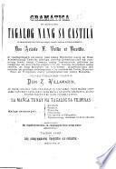 Gramática na isinauicang Tagalog nang sa Castilâ sa caparáanang mg̃a tanóng at sag̃ót caparis nang sa uliráng guinaua
