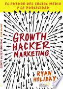 Growth Hacker Marketing. El futuro del Social Media y la Publicidad