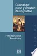 Guadalupe: pulso y corazón de un pueblo