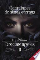 Guardianes de almas eternas (Draconangelus 2)
