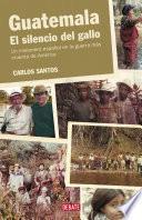 Guatemala. El silencio del gallo