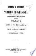 Guerra a Cuchillo al partido Progresista por desleal y antidinástico ... Folleto, ... con una carta-contestacion (Volar la Santa Bárbara) de M. De Llano y Pérsi