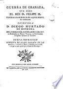 Guerra de Granada, que hiizo el rey D. Felipe II contra los moriscos de aquel reino , sus reveldes